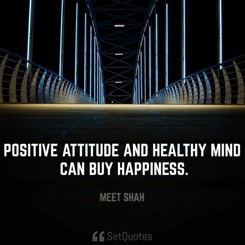positive attitude and healthy mind can buy happiness.