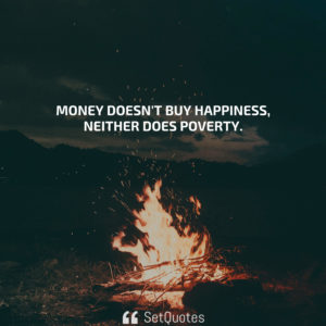 Money Doesn't Buy Happiness, Neither Does Poverty - Money Quotes