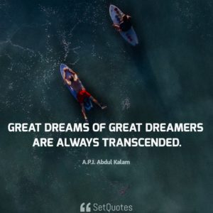 Great dreams of great dreamers are always transcended. - APJ Abdul Kalam Quotes