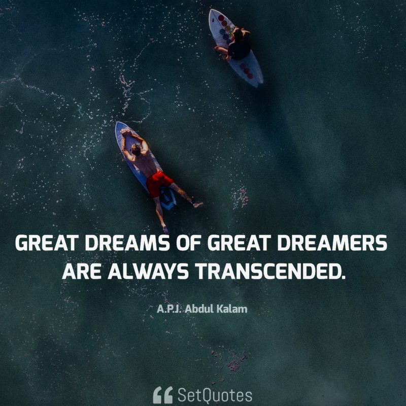 great dreams of great dreamers are always transcended Discover and share quotes about dreamers and realists explore our collection of motivational and famous quotes by authors you know and love.