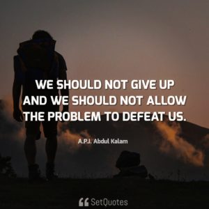 We should not give up and we should not allow the problem to defeat us. - A.P.J. Abdul Kalam Quotes