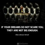 If your dreams do not scare you, they are not big enough. - Ellen Johnson Sirleaf