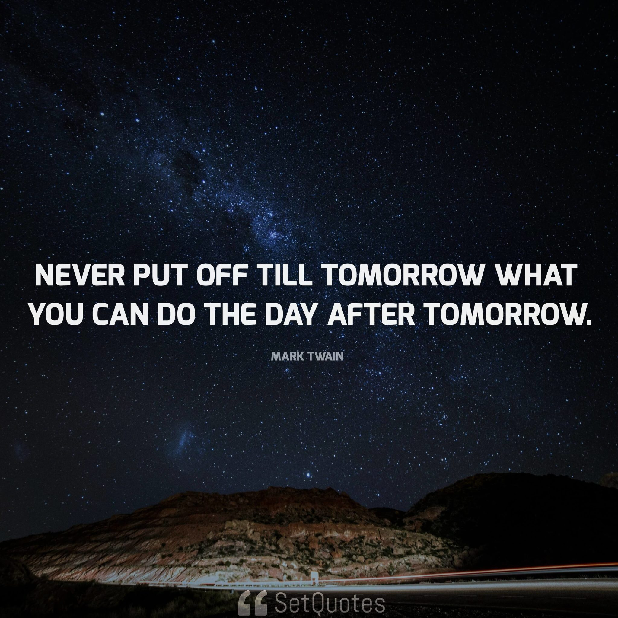 never put off till tomorrow what maybe done today Never do today what you can put off till tomorrow delay may give clearer light as to what is best to be done aaron burr us conspirator & politician (1756 - 1836.