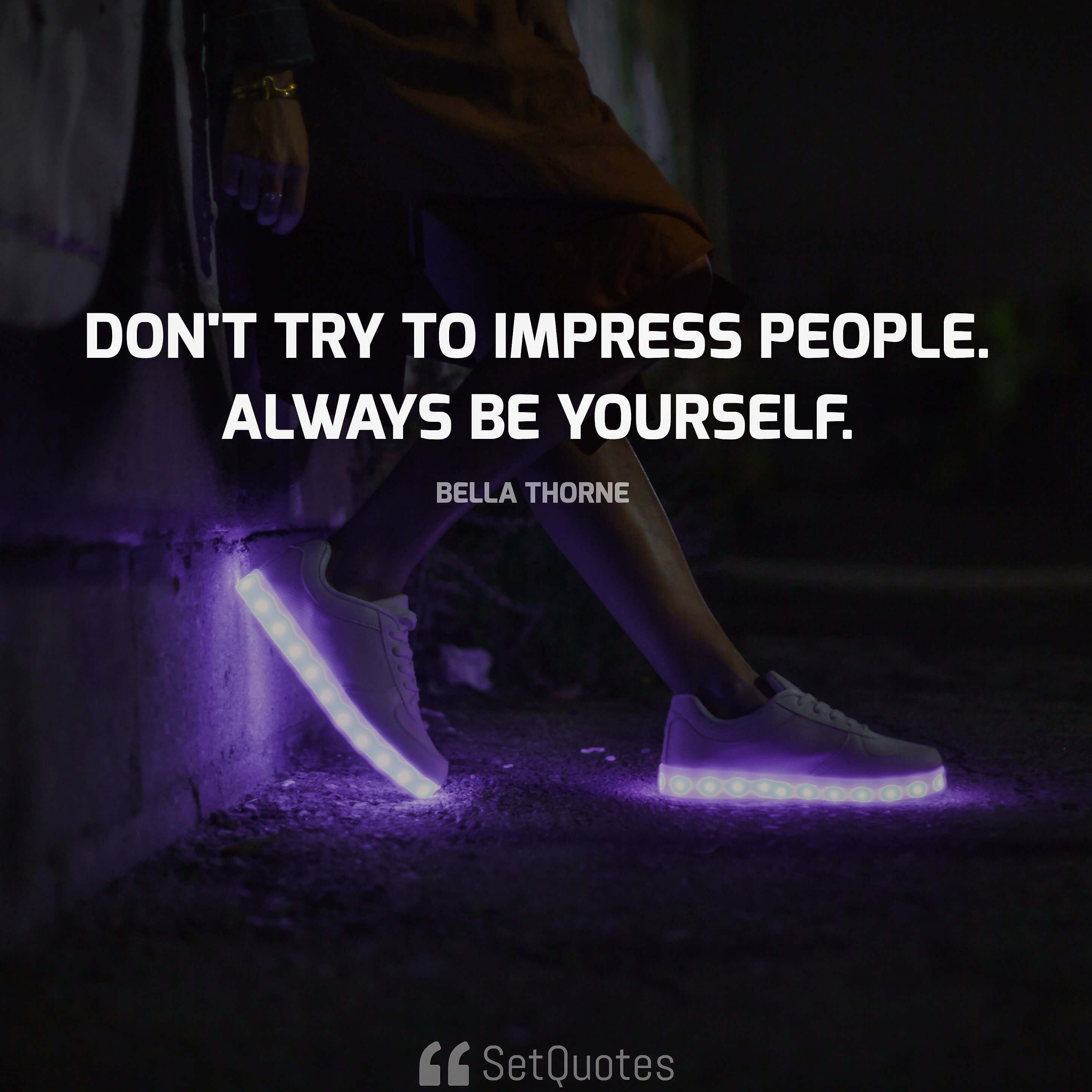 Don't try to impress people. Always be yourself. - Bella Thorne
