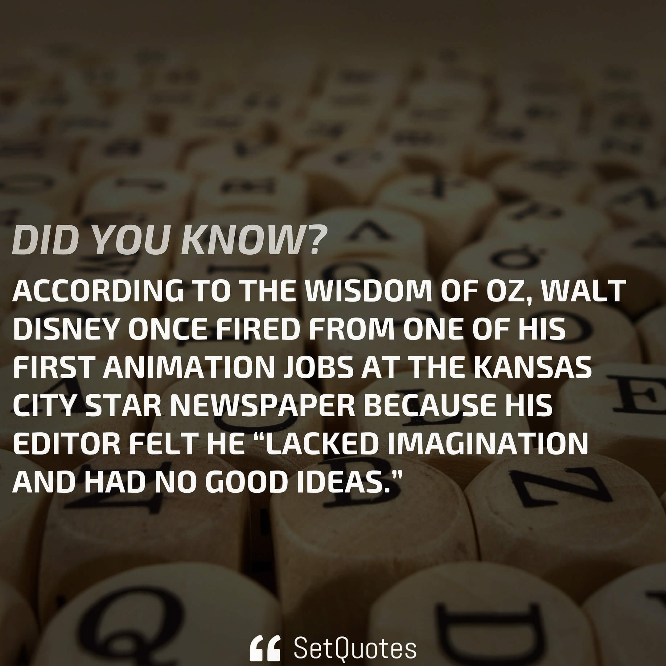 According to the wisdom of oz, walt disney once fired from one of his first animation jobs at the kansas city.