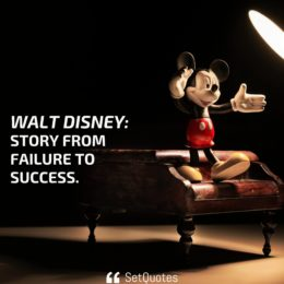 Walt Disney: Story from failure to success.