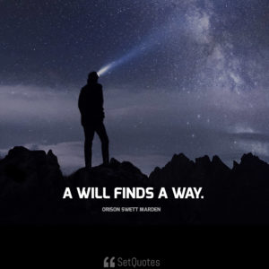 A will finds a way. - Meaning - Picture Quotes - Wallpapers - Orison Swett Marden