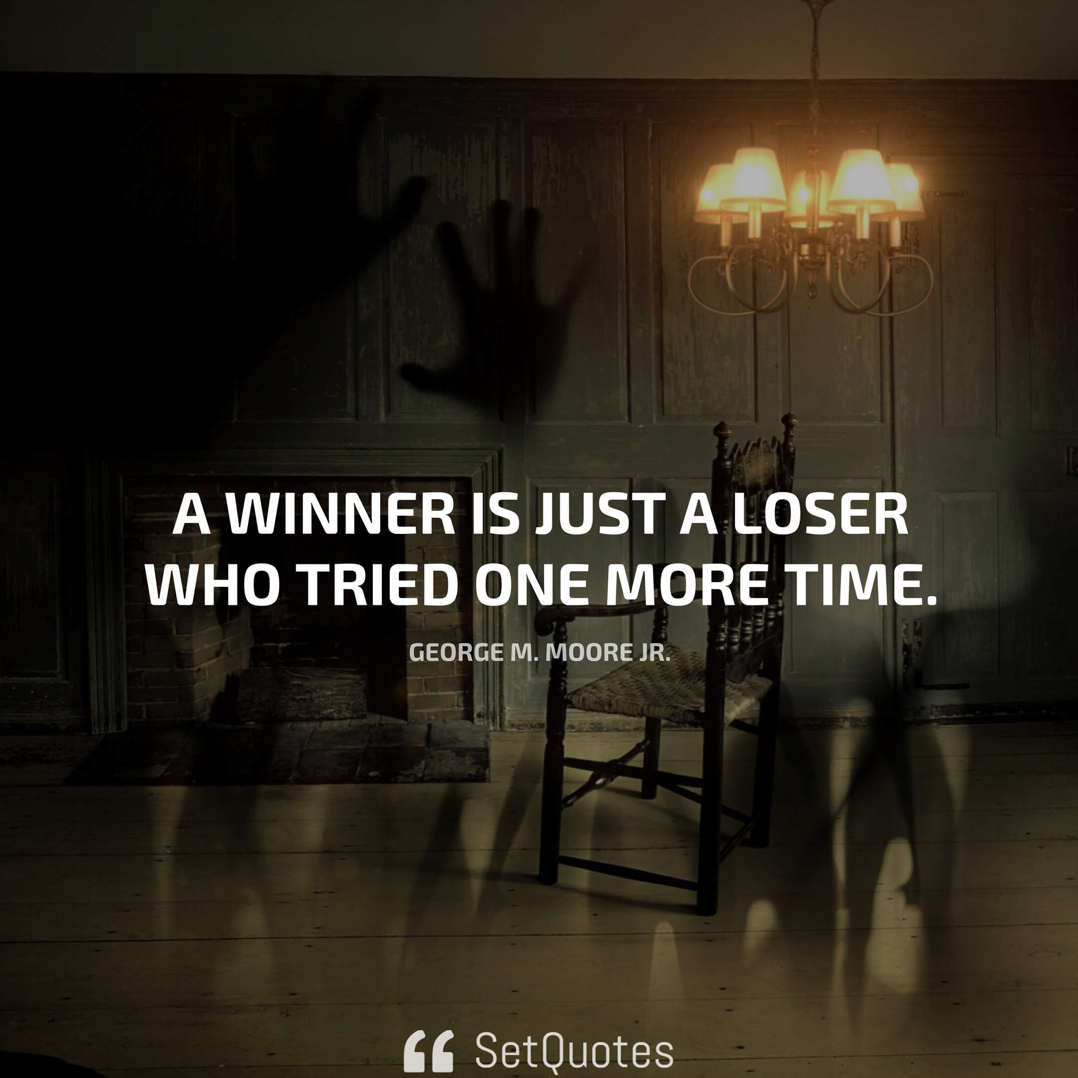 A winner is just a loser who tried one more time. – George M. Moore Jr.