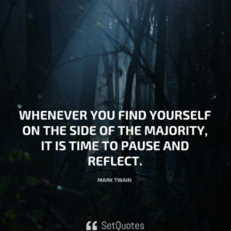 Whenever you find yourself on the side of the majority, it is time to pause and reflect. - Mark Twain - Picture Quotes - Wallpapers